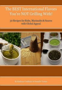Upgrade your summer grilling with flavors and tastes from around the world! My e-cookbook gives you 30 simple recipes for rubs, marinades and spices that will take your taste buds on a delicious journey around the globe!