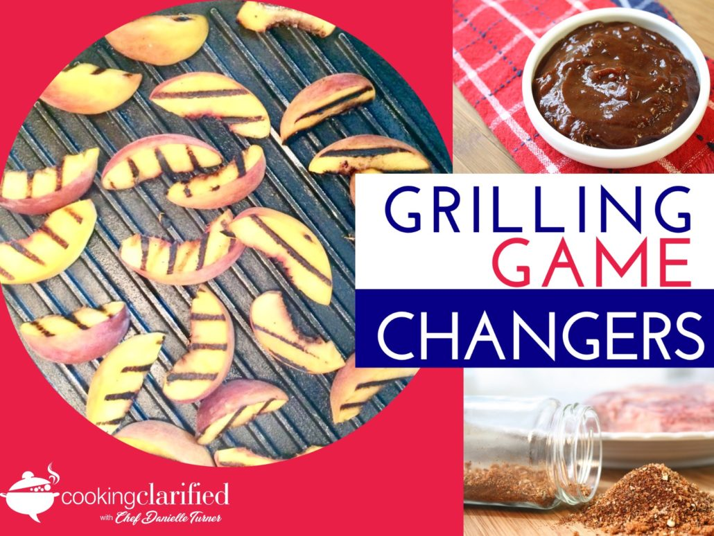 Grilling Game Changers - Chef Danielle's guide will help you make every BBQ special!
